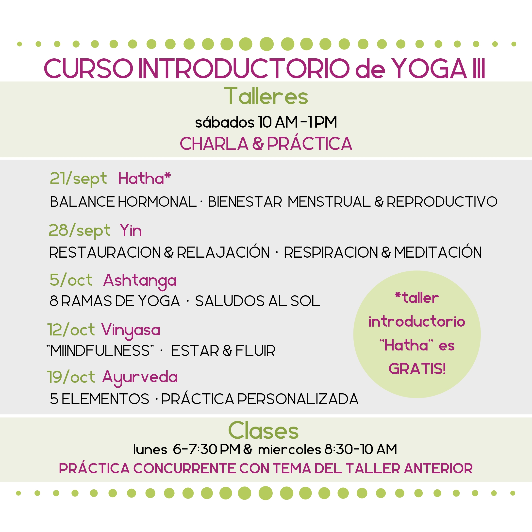 """21/sept Hatha (gratis): balance hormonal, bienestar menstrual & reproductivo  28/sept Yin: restauración y relajación, respiration y meditación  5/oct Ashtanga: 8 ramas de yoga, saludos al sol  12/oct Vinyasa: """"mindfulness"""", estar y fluir  19/oct Ayurveda: 5 elementos, práctica personalizada"""